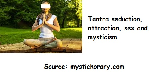 Tantra seduction, attraction, sex and mysticism
